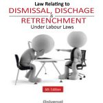 Law Relating to Dismissal Discharge Retrenchment Under Labour Laws